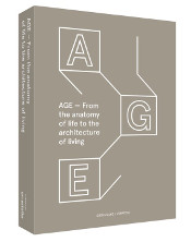 AGE - FROM THE ANATOMY OF LIFE TO THE ARCHITECTURE OF LIVING